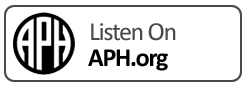 Listen to Podcast on APH.org